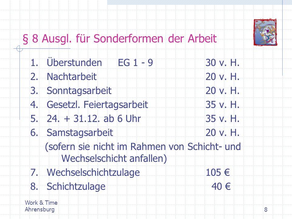 § 8 Ausgl. für Sonderformen der Arbeit Work & Time Ahrensburg8 1.ÜberstundenEG 1 - 930 v. H. 2.Nachtarbeit20 v. H. 3.Sonntagsarbeit20 v. H. 4.Gesetzl.