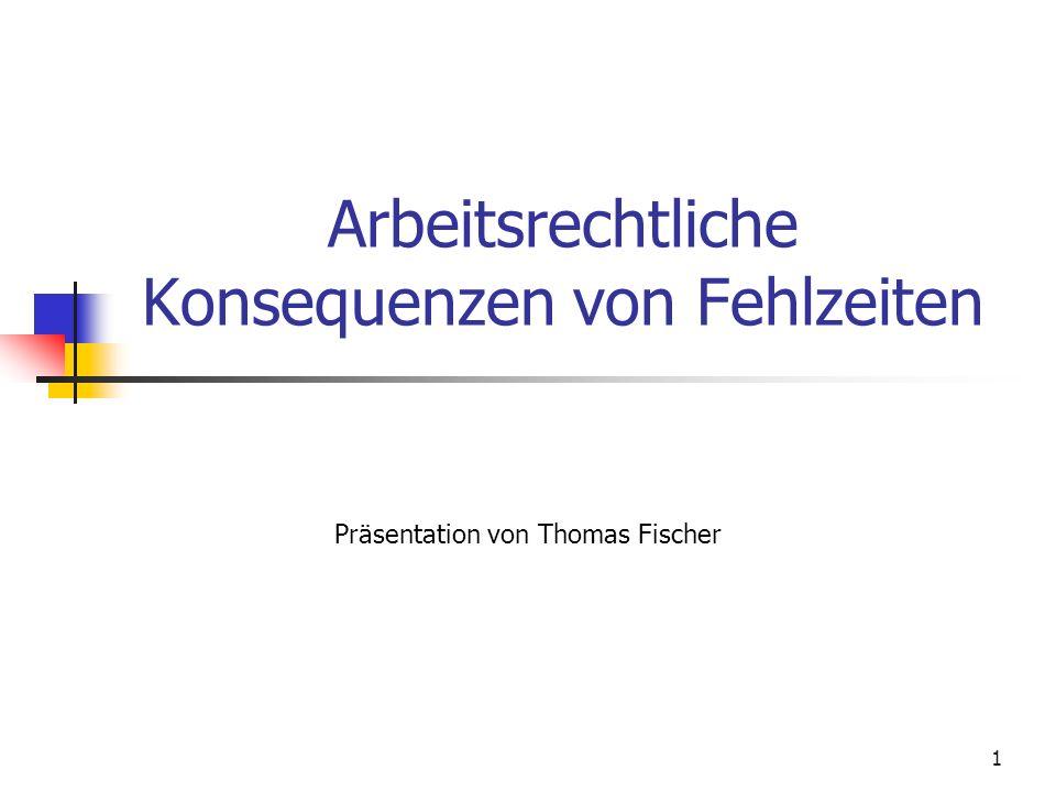 1 Arbeitsrechtliche Konsequenzen von Fehlzeiten Präsentation von Thomas Fischer