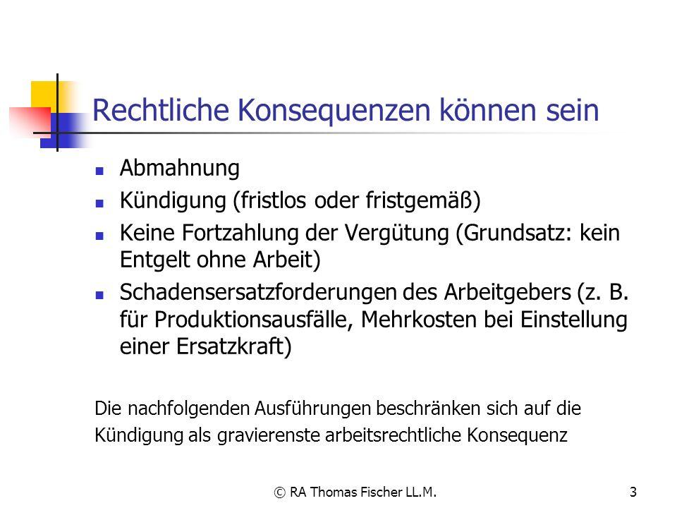 © RA Thomas Fischer LL.M.3 Rechtliche Konsequenzen können sein Abmahnung Kündigung (fristlos oder fristgemäß) Keine Fortzahlung der Vergütung (Grundsa