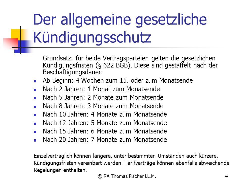 © RA Thomas Fischer LL.M.4 Der allgemeine gesetzliche Kündigungsschutz Grundsatz: für beide Vertragsparteien gelten die gesetzlichen Kündigungsfristen