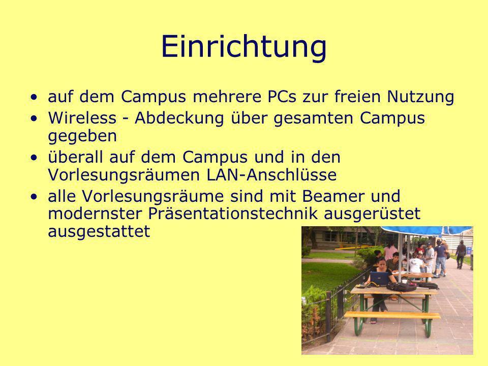 Einrichtung auf dem Campus mehrere PCs zur freien Nutzung Wireless - Abdeckung über gesamten Campus gegeben überall auf dem Campus und in den Vorlesungsräumen LAN-Anschlüsse alle Vorlesungsräume sind mit Beamer und modernster Präsentationstechnik ausgerüstet ausgestattet