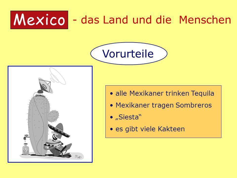 - das Land und die Menschen Vorurteile alle Mexikaner trinken Tequila Mexikaner tragen Sombreros Siesta es gibt viele Kakteen