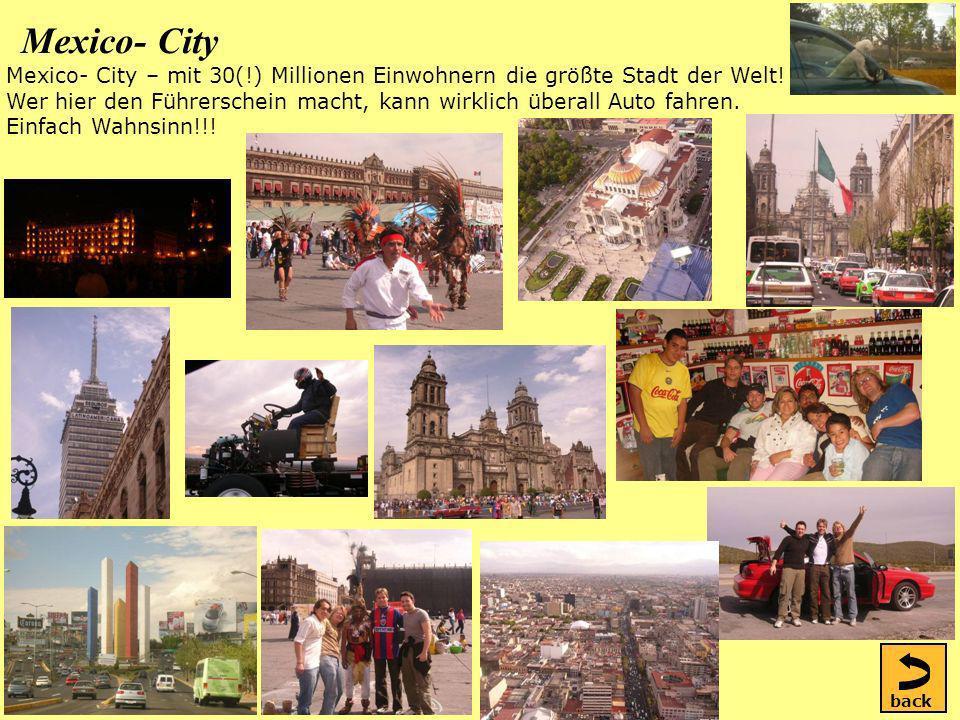 Mexico- City Mexico- City – mit 30(!) Millionen Einwohnern die größte Stadt der Welt.