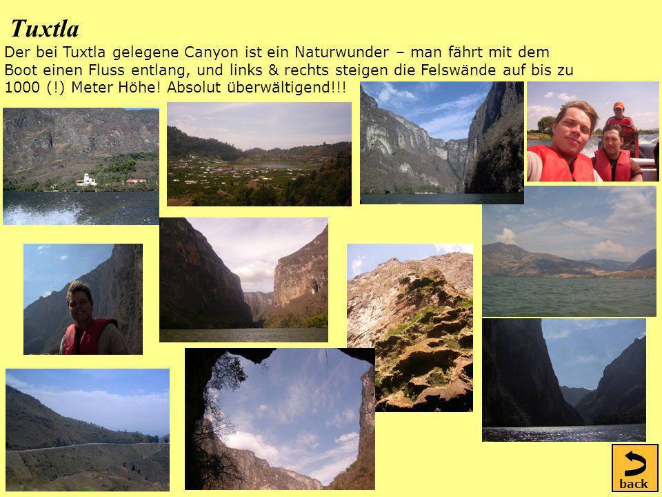 Tuxtla Der bei Tuxtla gelegene Canyon ist ein Naturwunder – man fährt mit dem Boot einen Fluss entlang, und links & rechts steigen die Felswände auf bis zu 1000 (!) Meter Höhe.