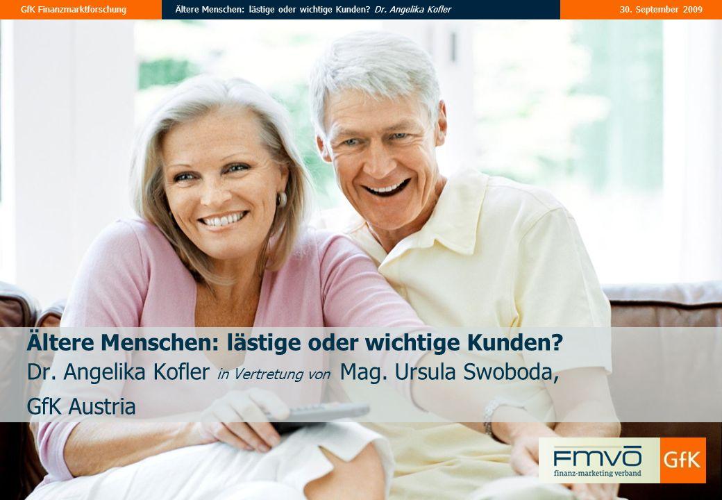 30. September 2009Ältere Menschen: lästige oder wichtige Kunden? Dr. Angelika KoflerGfK Finanzmarktforschung agenda THE Ältere Menschen: lästige oder
