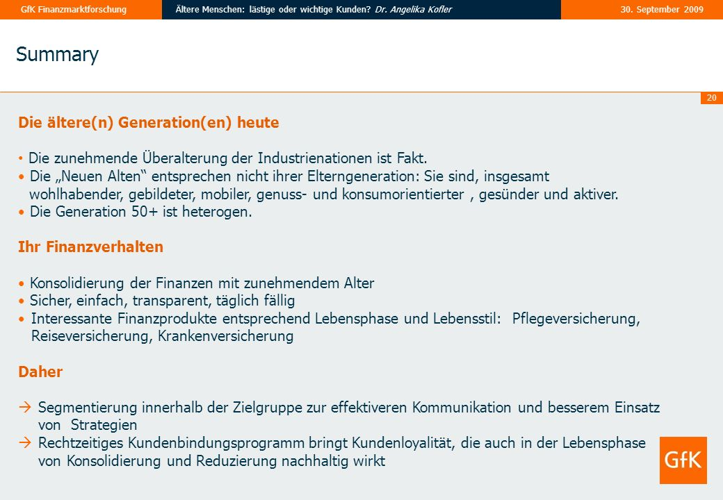 20 30. September 2009Ältere Menschen: lästige oder wichtige Kunden? Dr. Angelika KoflerGfK Finanzmarktforschung Die ältere(n) Generation(en) heute Die