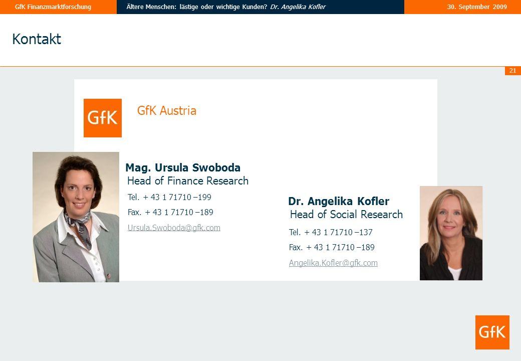 21 30. September 2009Ältere Menschen: lästige oder wichtige Kunden? Dr. Angelika KoflerGfK Finanzmarktforschung Kontakt Tel. + 43 1 71710 –199 Fax. +