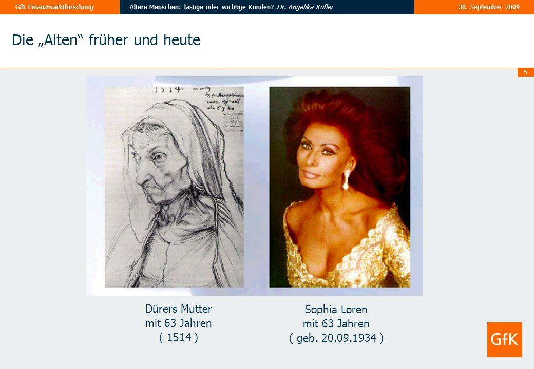 5 30. September 2009Ältere Menschen: lästige oder wichtige Kunden? Dr. Angelika KoflerGfK Finanzmarktforschung Dürers Mutter mit 63 Jahren ( 1514 ) So