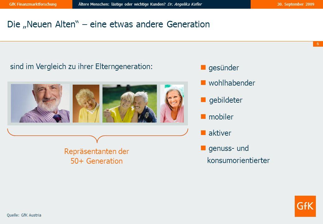 6 30. September 2009Ältere Menschen: lästige oder wichtige Kunden? Dr. Angelika KoflerGfK Finanzmarktforschung gesünder wohlhabender gebildeter mobile