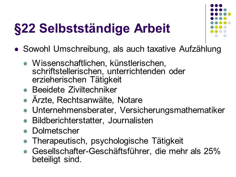 §22 Selbstständige Arbeit Sowohl Umschreibung, als auch taxative Aufzählung Wissenschaftlichen, künstlerischen, schriftstellerischen, unterrichtenden