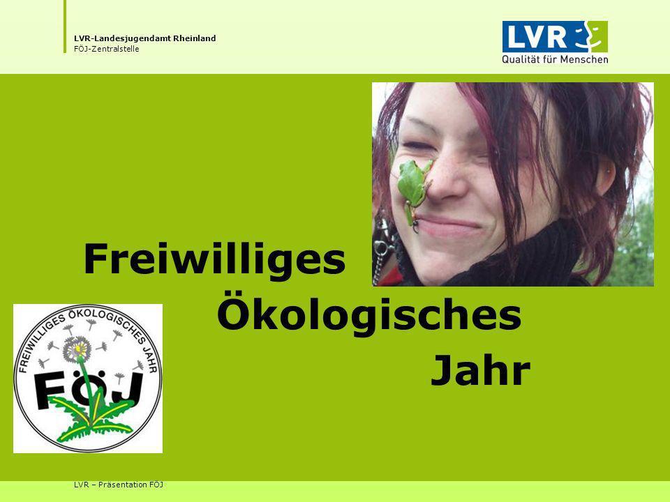 LVR-Landesjugendamt Rheinland FÖJ-Zentralstelle LVR – Präsentation FÖJ Freiwilliges Ökologisches Jahr