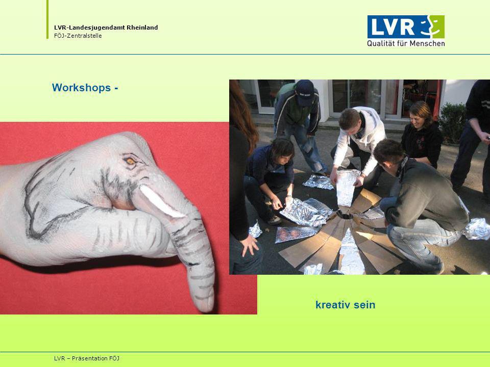 LVR-Landesjugendamt Rheinland FÖJ-Zentralstelle LVR – Präsentation FÖJ Workshops - kreativ sein