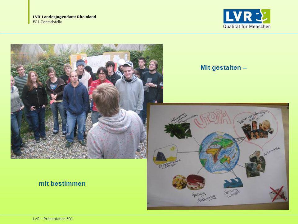 LVR-Landesjugendamt Rheinland FÖJ-Zentralstelle LVR – Präsentation FÖJ Mit gestalten – mit bestimmen