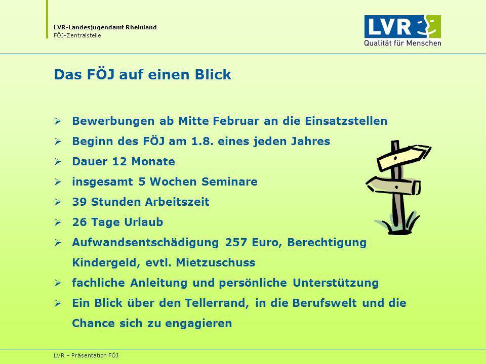 LVR-Landesjugendamt Rheinland FÖJ-Zentralstelle LVR – Präsentation FÖJ Das FÖJ auf einen Blick Bewerbungen ab Mitte Februar an die Einsatzstellen Beginn des FÖJ am 1.8.