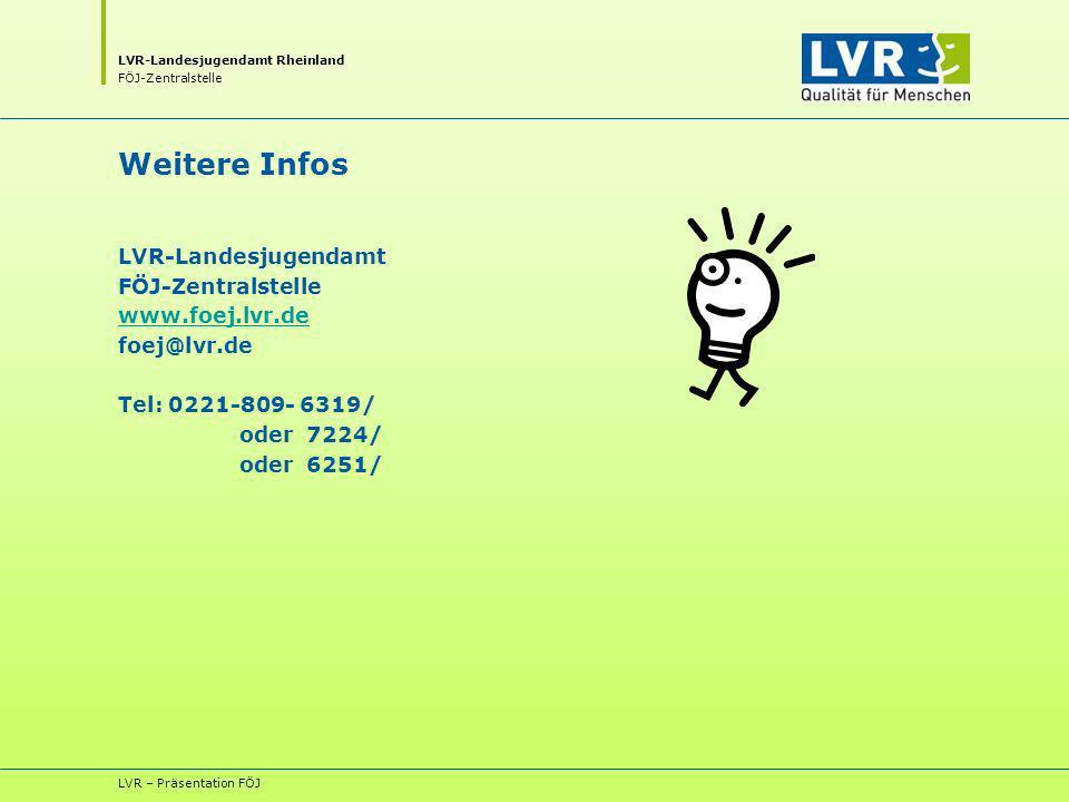 LVR-Landesjugendamt Rheinland FÖJ-Zentralstelle LVR – Präsentation FÖJ Weitere Infos LVR-Landesjugendamt FÖJ-Zentralstelle www.foej.lvr.de foej@lvr.de Tel: 0221-809- 6319/ oder 7224/ oder 6251/