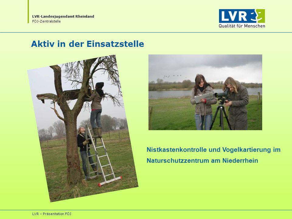 LVR-Landesjugendamt Rheinland FÖJ-Zentralstelle LVR – Präsentation FÖJ Aktiv in der Einsatzstelle Nistkastenkontrolle und Vogelkartierung im Naturschutzzentrum am Niederrhein