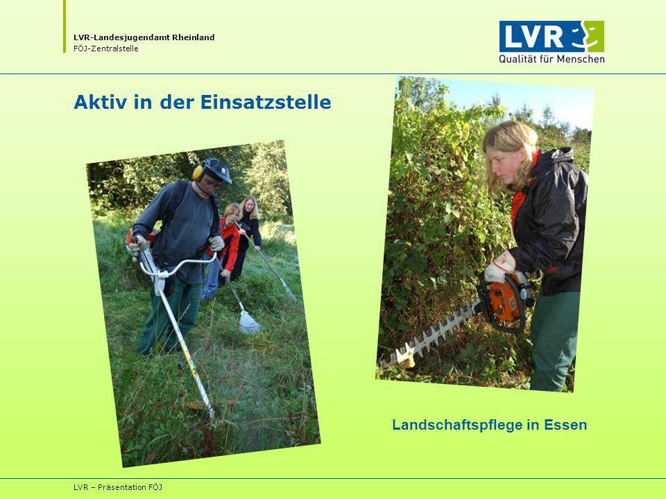 LVR-Landesjugendamt Rheinland FÖJ-Zentralstelle LVR – Präsentation FÖJ Aktiv in der Einsatzstelle Landschaftspflege in Essen