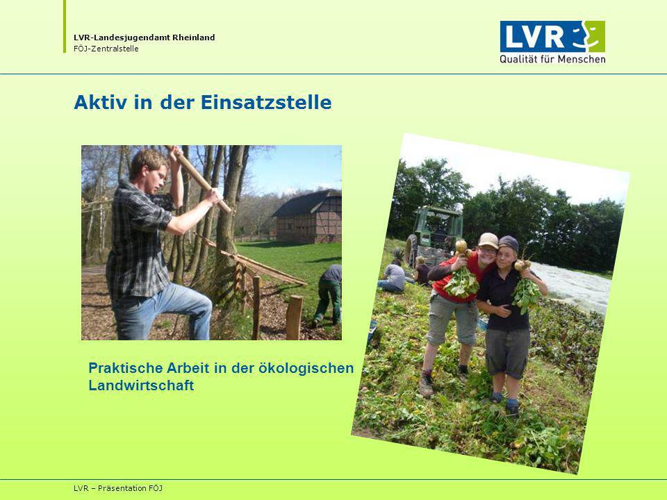 LVR-Landesjugendamt Rheinland FÖJ-Zentralstelle LVR – Präsentation FÖJ Aktiv in der Einsatzstelle Praktische Arbeit in der ökologischen Landwirtschaft