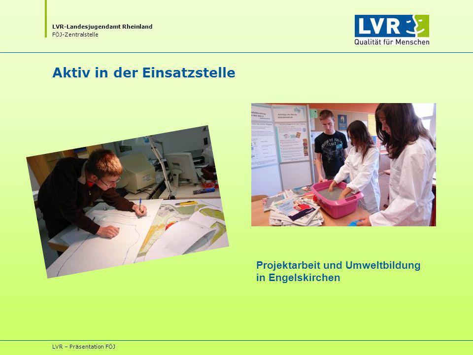 LVR-Landesjugendamt Rheinland FÖJ-Zentralstelle LVR – Präsentation FÖJ Aktiv in der Einsatzstelle Projektarbeit und Umweltbildung in Engelskirchen