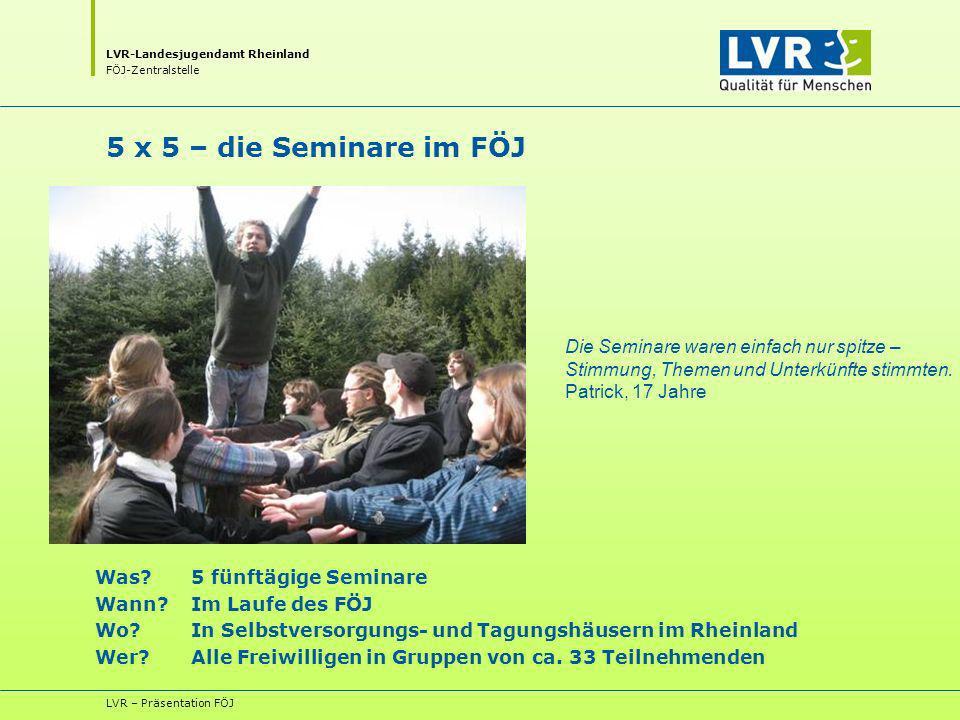 LVR-Landesjugendamt Rheinland FÖJ-Zentralstelle LVR – Präsentation FÖJ 5 x 5 – die Seminare im FÖJ Was.