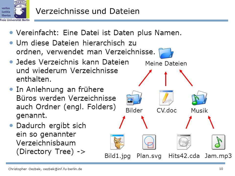 10 Christopher Oezbek, oezbek@inf.fu-berlin.de Verzeichnisse und Dateien Vereinfacht: Eine Datei ist Daten plus Namen.