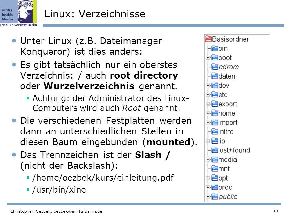 13 Christopher Oezbek, oezbek@inf.fu-berlin.de Linux: Verzeichnisse Unter Linux (z.B.