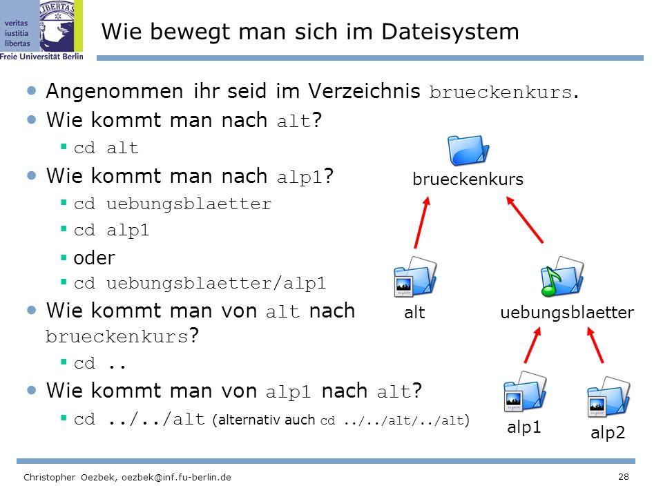 28 Christopher Oezbek, oezbek@inf.fu-berlin.de Wie bewegt man sich im Dateisystem Angenommen ihr seid im Verzeichnis brueckenkurs.