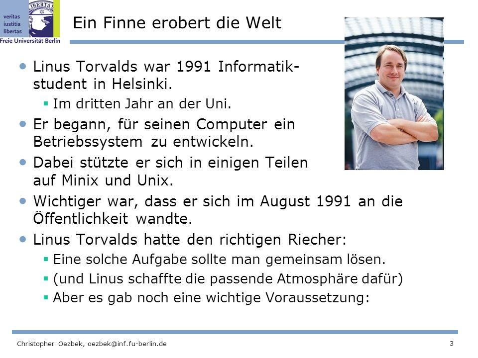 3 Christopher Oezbek, oezbek@inf.fu-berlin.de Ein Finne erobert die Welt Linus Torvalds war 1991 Informatik- student in Helsinki.