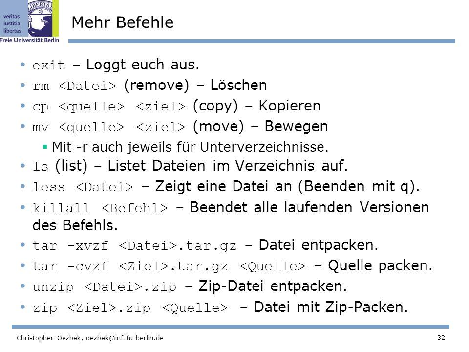 32 Christopher Oezbek, oezbek@inf.fu-berlin.de Mehr Befehle exit – Loggt euch aus.