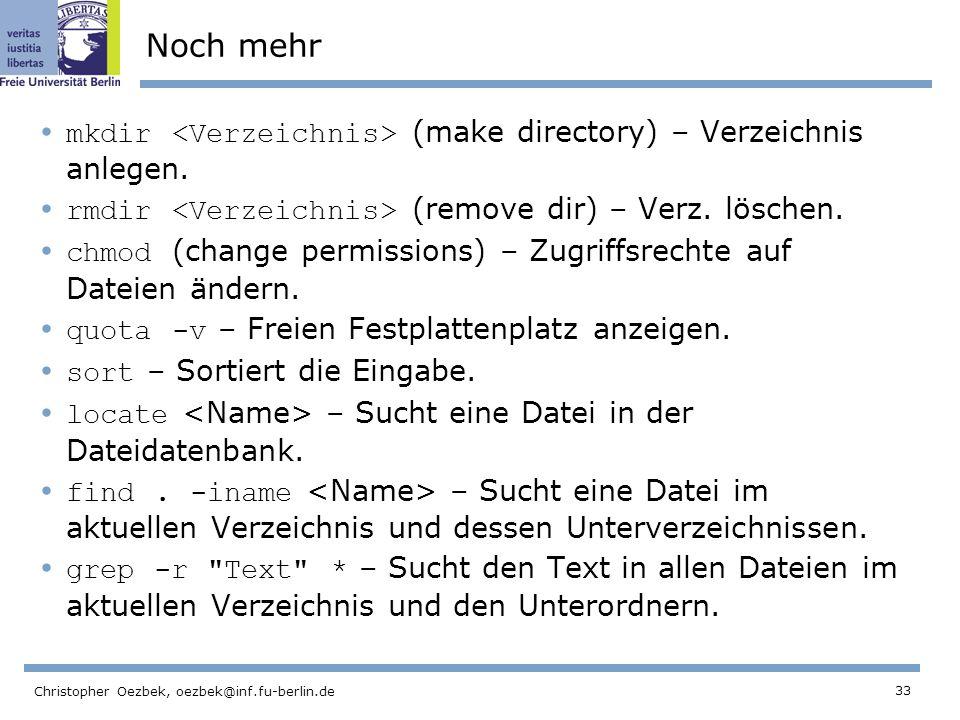 33 Christopher Oezbek, oezbek@inf.fu-berlin.de Noch mehr mkdir (make directory) – Verzeichnis anlegen.