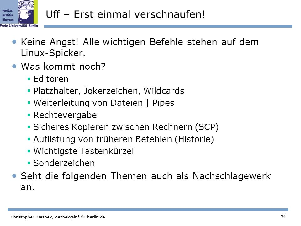 34 Christopher Oezbek, oezbek@inf.fu-berlin.de Uff – Erst einmal verschnaufen.