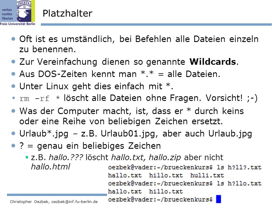 36 Christopher Oezbek, oezbek@inf.fu-berlin.de Platzhalter Oft ist es umständlich, bei Befehlen alle Dateien einzeln zu benennen.
