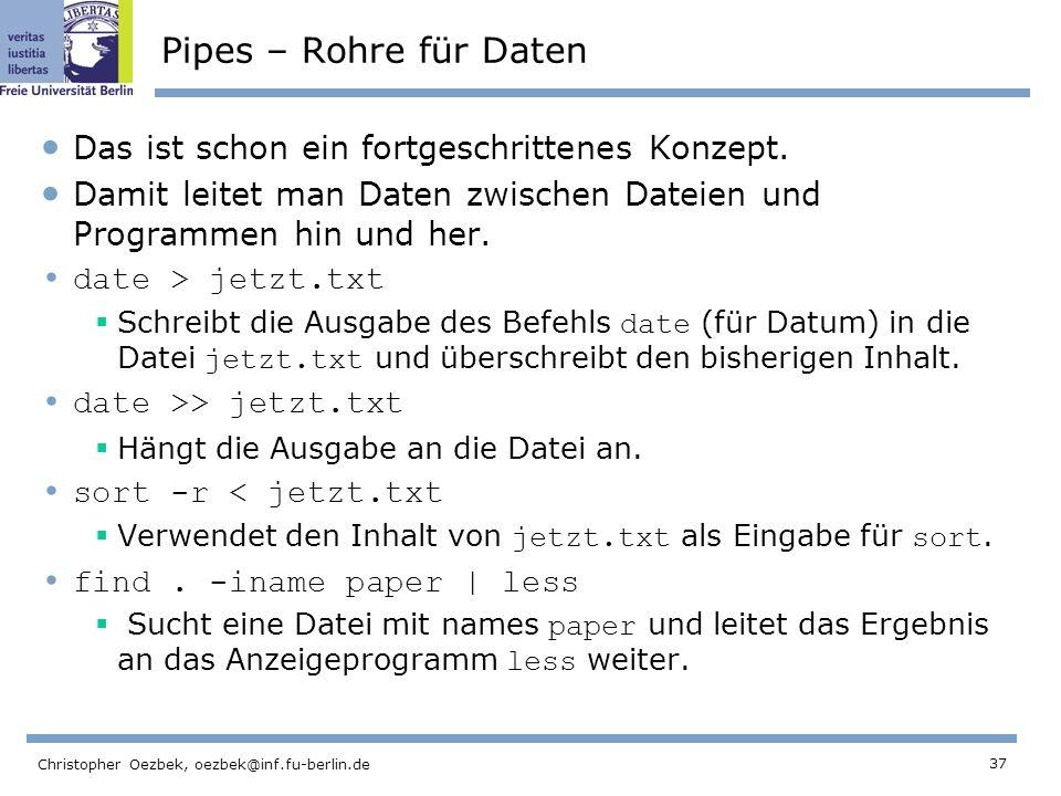 37 Christopher Oezbek, oezbek@inf.fu-berlin.de Pipes – Rohre für Daten Das ist schon ein fortgeschrittenes Konzept.