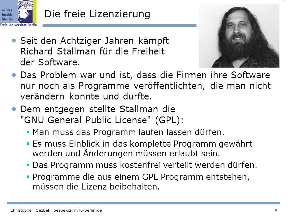 4 Christopher Oezbek, oezbek@inf.fu-berlin.de Die freie Lizenzierung Seit den Achtziger Jahren kämpft Richard Stallman für die Freiheit der Software.