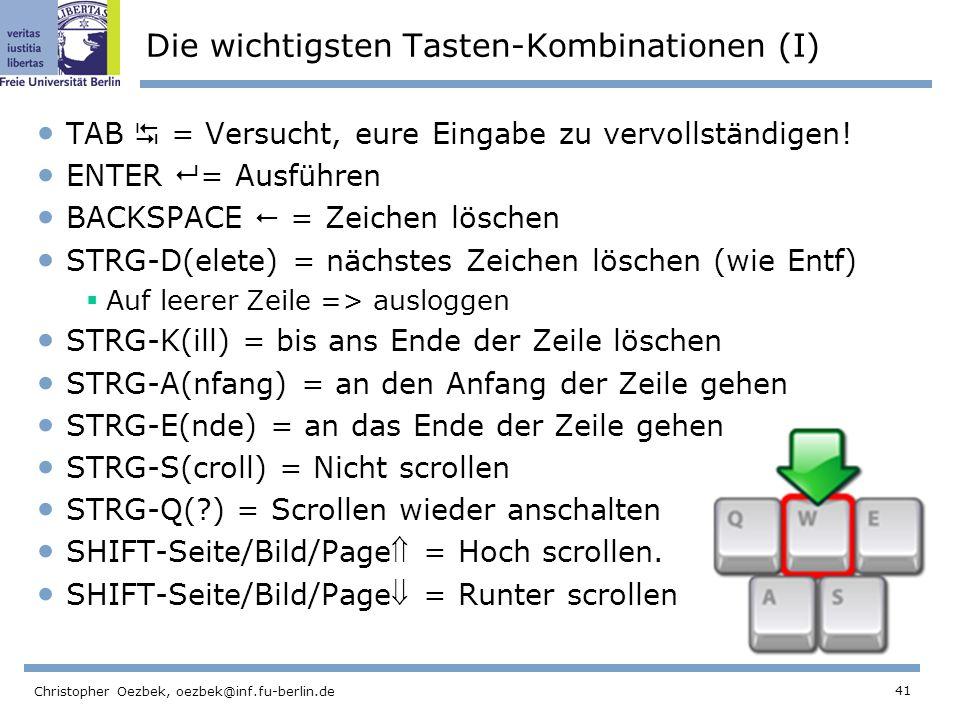 41 Christopher Oezbek, oezbek@inf.fu-berlin.de Die wichtigsten Tasten-Kombinationen (I) TAB = Versucht, eure Eingabe zu vervollständigen.