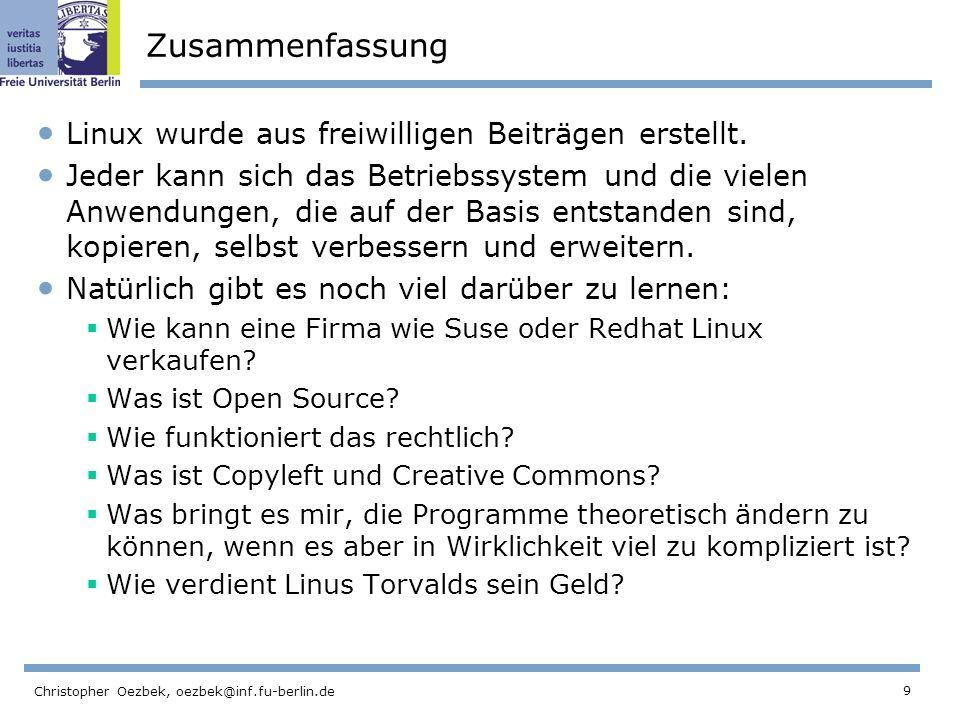 9 Christopher Oezbek, oezbek@inf.fu-berlin.de Zusammenfassung Linux wurde aus freiwilligen Beiträgen erstellt.