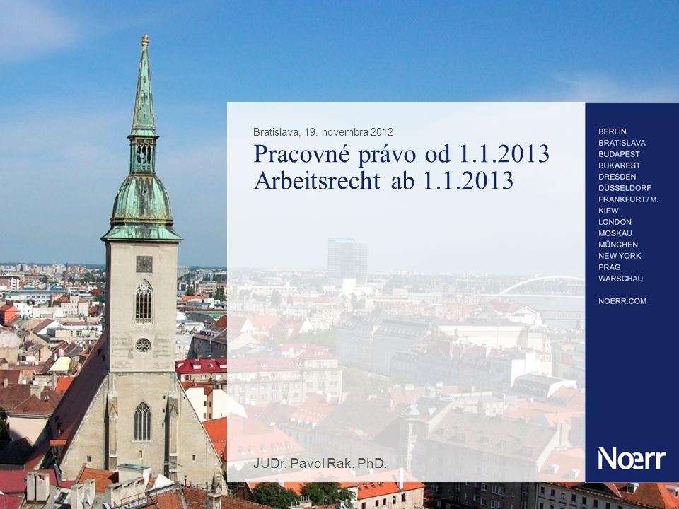 Pracovné právo od 1.1.2013 Arbeitsrecht ab 1.1.2013 Bratislava, 19.