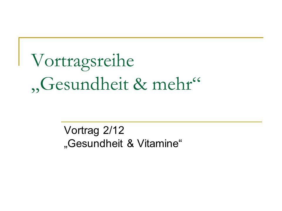 Vortragsreihe Gesundheit & mehr Vortrag 2/12 Gesundheit & Vitamine