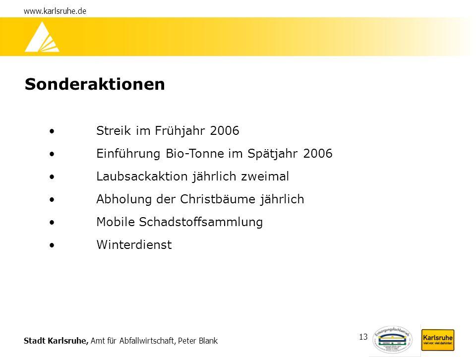 Stadt Karlsruhe, Amt für Abfallwirtschaft, Peter Blank www.karlsruhe.de 13 Sonderaktionen Streik im Frühjahr 2006 Einführung Bio-Tonne im Spätjahr 200