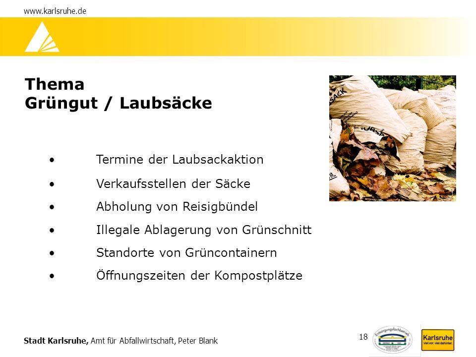 Stadt Karlsruhe, Amt für Abfallwirtschaft, Peter Blank www.karlsruhe.de 18 Thema Grüngut / Laubsäcke Termine der Laubsackaktion Verkaufsstellen der Sä