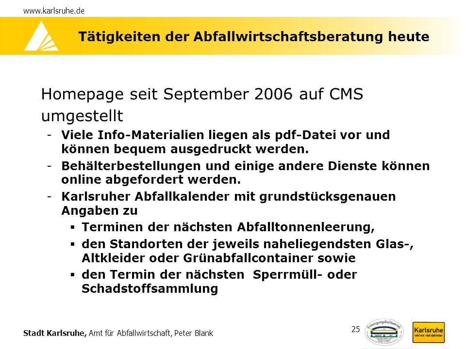 Stadt Karlsruhe, Amt für Abfallwirtschaft, Peter Blank www.karlsruhe.de 25 Tätigkeiten der Abfallwirtschaftsberatung heute Homepage seit September 200
