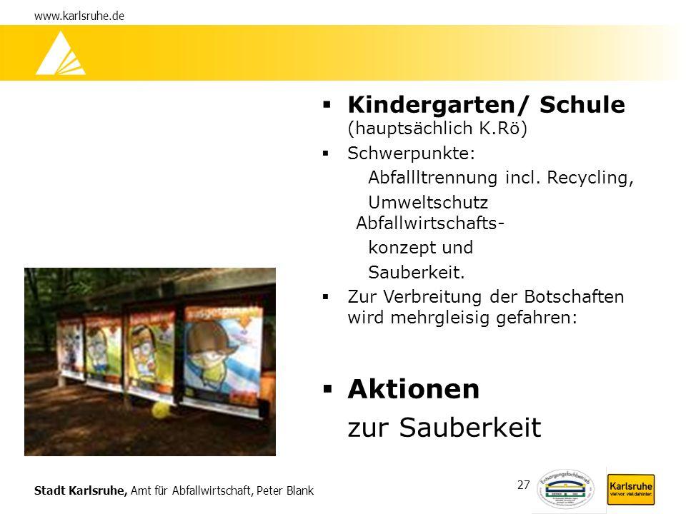 Stadt Karlsruhe, Amt für Abfallwirtschaft, Peter Blank www.karlsruhe.de 27 Kindergarten/ Schule (hauptsächlich K.Rö) Schwerpunkte: Abfallltrennung inc