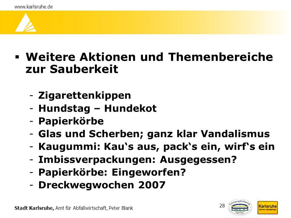 Stadt Karlsruhe, Amt für Abfallwirtschaft, Peter Blank www.karlsruhe.de 28 Weitere Aktionen und Themenbereiche zur Sauberkeit -Zigarettenkippen -Hunds