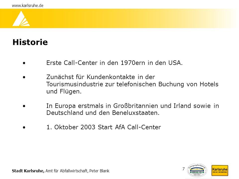 Stadt Karlsruhe, Amt für Abfallwirtschaft, Peter Blank www.karlsruhe.de 7 Historie Erste Call-Center in den 1970ern in den USA. Zunächst für Kundenkon