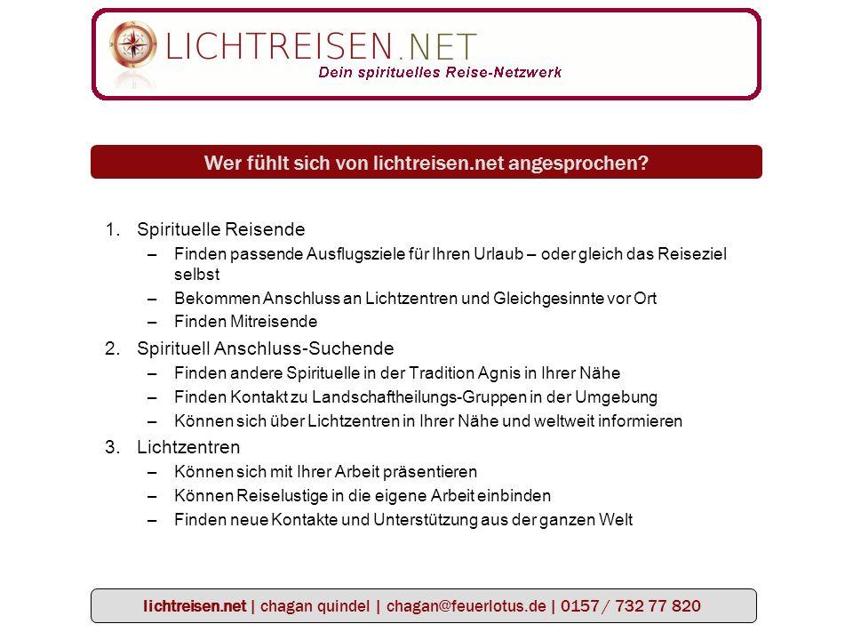 lichtreisen.net | chagan quindel | chagan@feuerlotus.de | 0157 / 732 77 820 Wer fühlt sich von lichtreisen.net angesprochen.