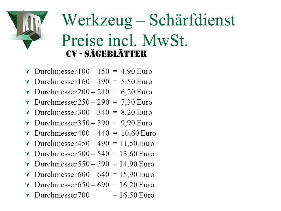 Werkzeug – Schärfdienst Preise incl. MwSt. WZ 6 – 12 = 6,80 Euro WZ 14 = 7,30 Euro WZ 16 – 18 = 8,30 Euro WZ 20 = 9,30 Euro WZ 22 – 24 = 10,20 Euro WZ
