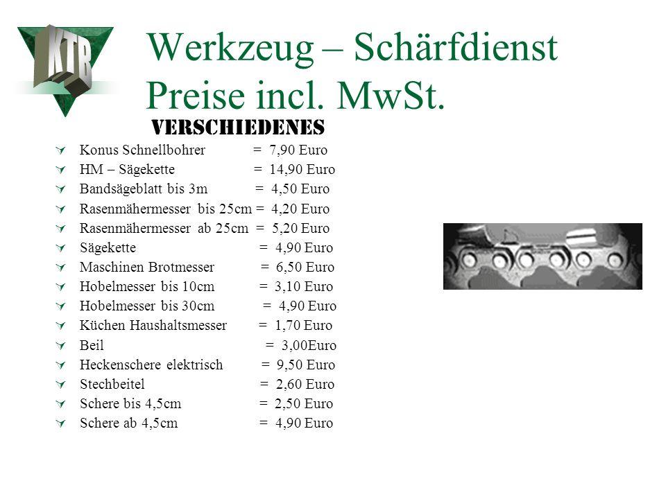 Werkzeug – Schärfdienst Preise incl. MwSt. Durchmesser 100 – 150 = 4,90 Euro Durchmesser 160 – 190 = 5,50 Euro Durchmesser 200 – 240 = 6,20 Euro Durch