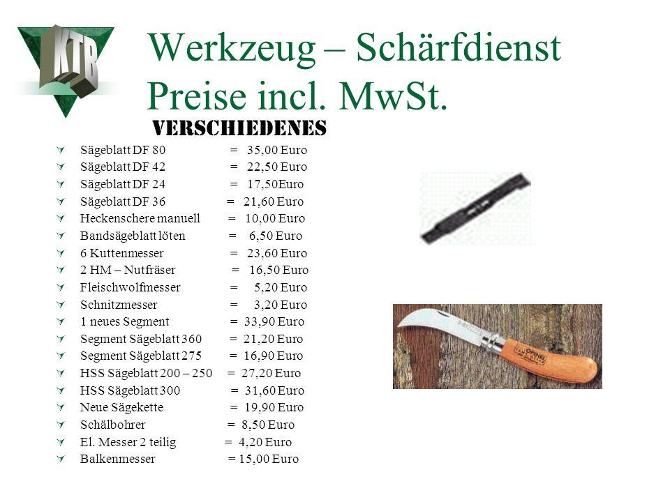 Werkzeug – Schärfdienst Preise incl. MwSt. Konus Schnellbohrer = 7,90 Euro HM – Sägekette = 14,90 Euro Bandsägeblatt bis 3m = 4,50 Euro Rasenmähermess