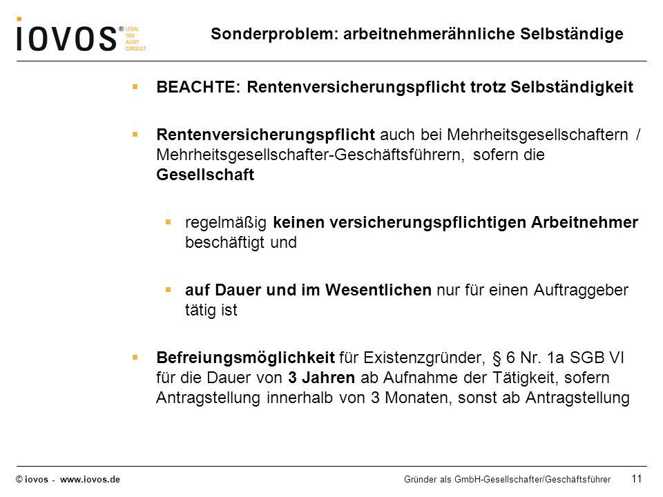 © iovos - www.iovos.deGründer als GmbH-Gesellschafter/Geschäftsführer 11 Sonderproblem: arbeitnehmerähnliche Selbständige BEACHTE: Rentenversicherungs
