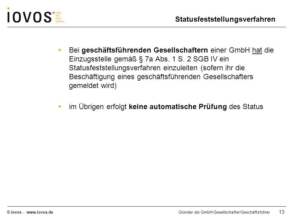 © iovos - www.iovos.deGründer als GmbH-Gesellschafter/Geschäftsführer 13 Statusfeststellungsverfahren Bei geschäftsführenden Gesellschaftern einer Gmb